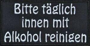 Bitte täglich innen mit Alkohol .... Aufnäher Biker Patch 12x6 cm (986)