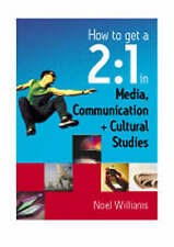 Very Good, How to get a 2:1 in Media, Communication and Cultural Studies, Willia