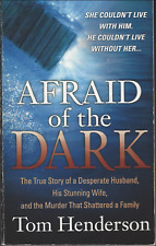 Afraid of the Dark: The True Story of a Reckless Husband by Tom Henderson GOOD!