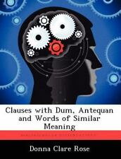 Clauses with Dum, Antequan and Words of Similar Meaning by Donna Clare Rose...