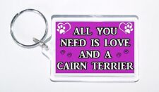 All You Need Is Love and a Cairn Terrier, Ideal Present, Keyring For Dog Lovers