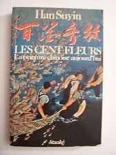 Les Cent Fleurs (La Peinture Chinoise Aujourd'hui) / Han Suyin / éd.Stanké -1978