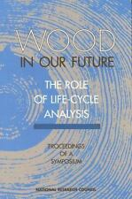 Wood in Our Future: The Role of Life-Cycle Analysis:: Proceedings of a-ExLibrary