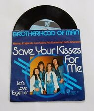 "Brotherhood Of Man - Save Your Kisses For Me / Let`s Love Together  7"" Single"