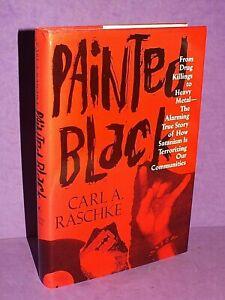 Painted Black, From Drug Killings To Heavy Metal, Satanism, Carl Raschke 1/1 (m)