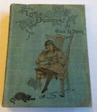 Little Daughter By Grace Le Baron 1895  Illustrated Hazelwood Stories Author