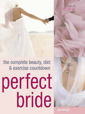 Very Good, Perfect Bride: The Complete Beauty, Diet and Exercise Countdown, Wrig