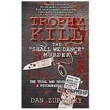 Trophy Kill: The Shall We Dance Murder; The Trial and Revelations of a...