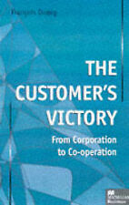 The Customer's Victory: From Corporation to Co-operation, Dupuy, Professor Franç