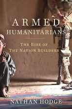 Armed Humanitarians: The Rise of the Nation Builders-ExLibrary