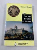 Irish Military History: The Irish Soldiers Of Mexico Michael Hogan Paperback