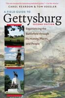 Field Guide to Gettysburg : Experiencing the Battlefield Through Its History,...