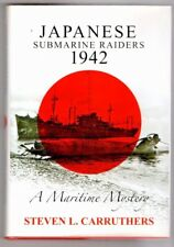 JAPANESE SUBMARINE RAIDERS~ Maritime Mystery~ Steven L Carruthers~SIGNED H/C D/J