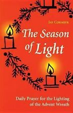 The Season of Light : Daily Prayer for the Lighting of the Advent Wreath by...