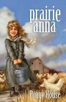 Prairie Anna by Peggy House , Paperback
