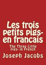 Les Trois Petits Pigs- en Francais : The Three Little Pigs- in French by...
