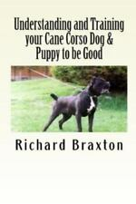 Understanding and Training your Cane Corso Dog & Puppy to be Good, Isbn-13 97.