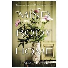 Mind, Body, Home: Transform Your Life One Room at a Time, Morris, Tisha, Good Bo