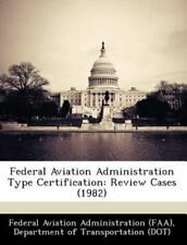 Federal Aviation Administration Type Certification: Review Cases (1982) (Paperba