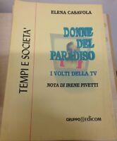 Donne del paradiso. I volti della TV (Nota di Irene Pivetti) -  Elena Casavola