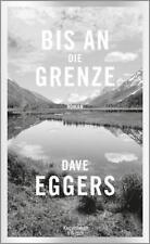 Bis an die Grenze von Dave Eggers (2017, Gebundene Ausgabe)