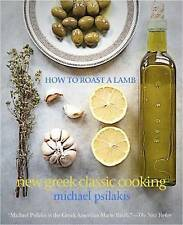 NEW How to Roast a Lamb: New Greek Classic Cooking by Michael Psilakis