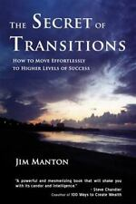 The Secret of Transitions: How to Move Effortlessly to Higher Levels of Success