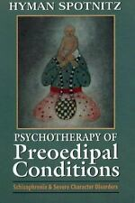 Psychotherapy of Preoedipal Conditions : Schizophrenia and Severe Character...