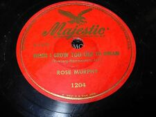 ROSE MURPHY when i grow too old to dream / i can't give - 78 rpm - majestic 1204