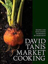 David Tanis Market Cooking: Recipes and Revelations Ingredient by Ingredient