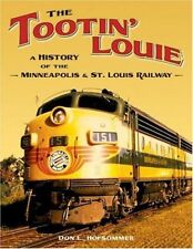 The Tootin' Louie, A History of the MINNEAPOLIS & ST. LOUIS RAILWAY-- (NEW BOOK)