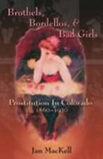 Brothels, Bordellos, and Bad Girls: Prostitution in Colorado, 1860-1930 (Paperba
