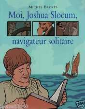 MICHEL BACKES/..MOI, JOSHUA SLOCUM, NAVIGATEUR../ILLUSTRE L'ECOLE DES LOISIRS