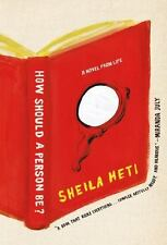 How Should a Person Be?: A Novel from Life, Heti, Sheila