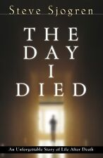 The Day I Died: An Unforgettable Story of Life Aft