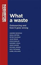 What a Waste : Outsourcing and How It Goes Wrong by Colin Haslam, Andrew...