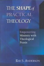The Shape of Practical Theology by Ray S Anderson (Paperback)