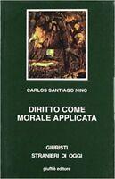Diritto Come Morale Applicata,Nino, Carlos Santiago  ,Giuffrè Editore,1999