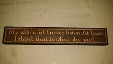 """Rustic Primitive 12"""" Country wood sign 'My wife said I don't listen...'"""