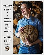 Breaking Bread : A Baker's Journey Home in 75 Recipes by Martin Philip (2017,...