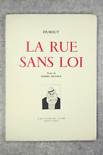 LA RUE SANS LOI. 32 DESSINS DE DUBOUT COMMENTES PAR PIERRE DEVAUX. 1944.