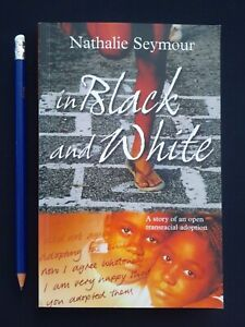 In Black And White by Nathalie Seymour The Story of an Open Transracial Adoption