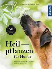 Heilpflanzen für Hunde Wirkungsweise, Rezepturen und Anwendung Nadig, Alexandra: