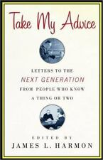 Take My Advice: Letters to the Next Generation from People Who Know a-ExLibrary
