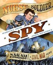 Nurse, Soldier, Spy : The Story of Sarah Edmonds, a Civil War Hero by Marissa...
