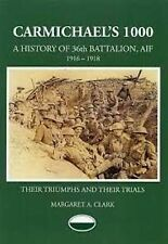 Carmichael's 1000: A History of the 36th Battalion AIF 1916-1918 WW1 - Clark.