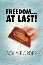 Freedom. at Last! by Solly Border (2012, Paperback)
