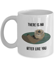 There Is No Otter Like You Mug 11oz White Ceramic Coffee, Tea Cup, Valentines