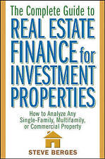 The Complete Guide to Real Estate Finance for Investment Properties: How to Anal