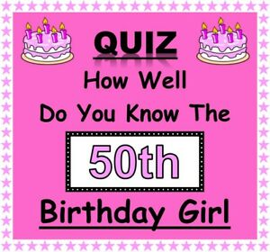 50th BIRTHDAY GIRL Fun Family Celebration Quiz Game-'How Well Do You Know Her'?